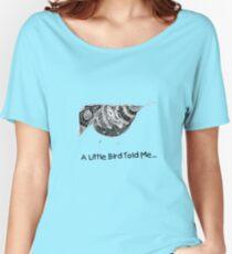 """""""A Little Bird Told Me..."""" Women's Relaxed Fit T-Shirt"""