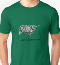 """""""A Little Bird Told Me..."""" Unisex T-Shirt"""