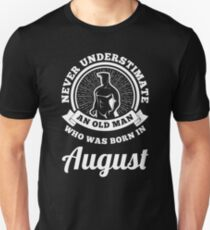 Never underestimate an old man who was born in august Unisex T-Shirt