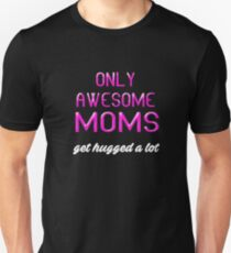 Only Awesome Mom Get Hugged A Lot Unisex T-Shirt