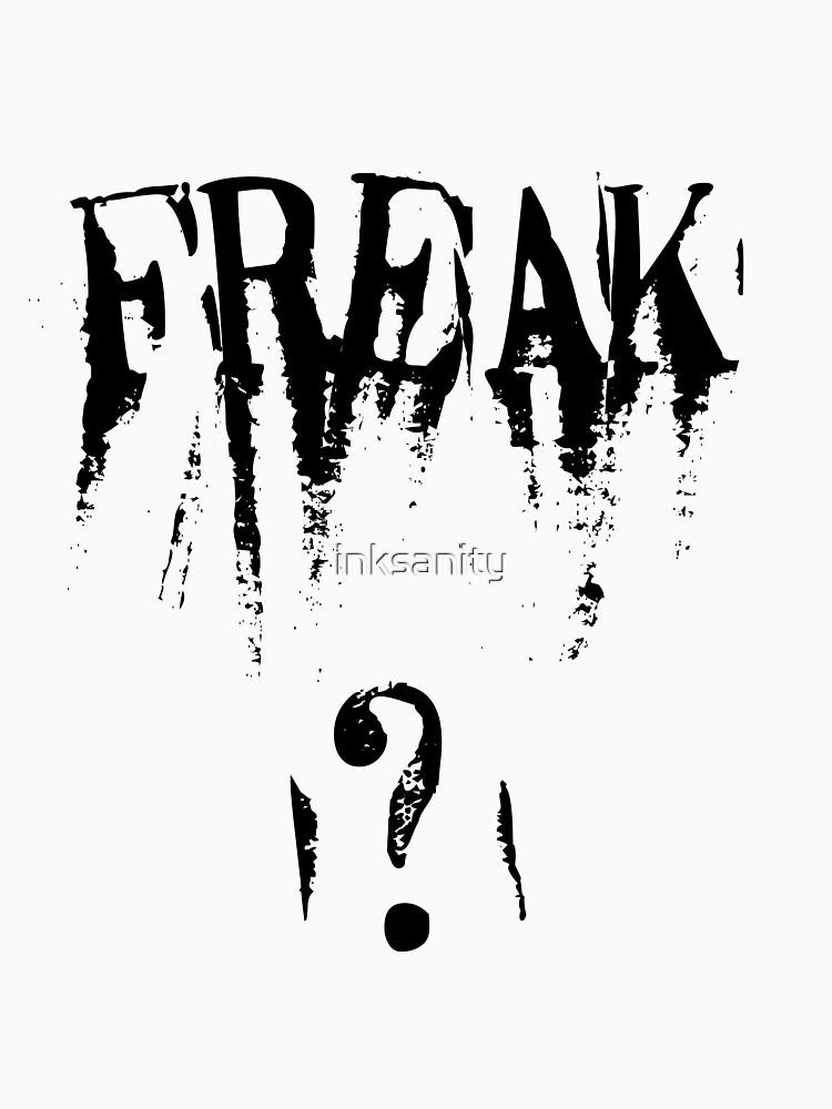 freak ? by inksanity