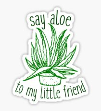 say aloe to my little friend Sticker