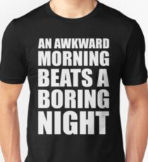 AN AWKWARD MORNING BEATS A BORING NIGHT Unisex T-Shirt