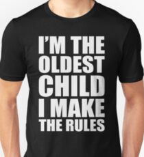 I'M THE OLDEST CHILD I MAKE THE RULES T-Shirt