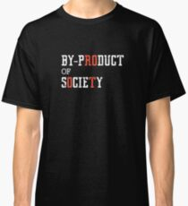 By-pROduct of sOcieTy Classic T-Shirt