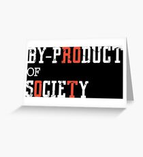 By-pROduct of sOcieTy Greeting Card