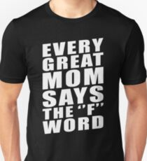 EVERY GREAT MOM SAYS THE ''F'' WORD T-Shirt