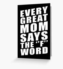 EVERY GREAT MOM SAYS THE ''F'' WORD Greeting Card