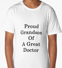 Proud Grandson Of A Great Doctor  Long T-Shirt
