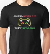 Gamers never die they respawn t shirt Unisex T-Shirt