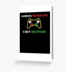 Gamers never die they respawn t shirt Greeting Card