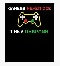 Gamers never die they respawn t shirt Photographic Print