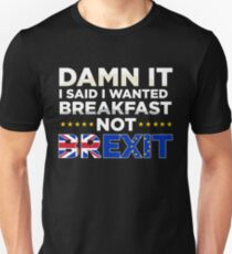 Damn It, I Said I Wanted Breakfast Not Brexit! Unisex T-Shirt