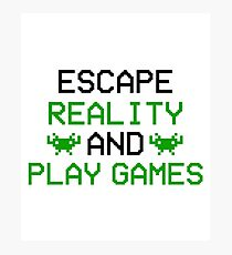Escape Reality and Play Games - Girl Gamer Boy Gamer - PC Gamer, Console Gamer - Funny Gaming Gift Photographic Print