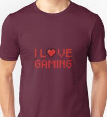 I Love Gaming - Girl Gamer Boy Gamer - PC Gamer, Console Gamer - Funny Gaming Gift Unisex T-Shirt