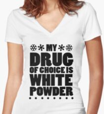 My drug of choice is white powder Women's Fitted V-Neck T-Shirt