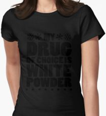 My drug of choice is white powder Womens Fitted T-Shirt