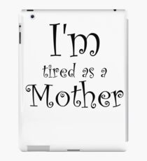I'm Tired As A Mother iPad Case/Skin