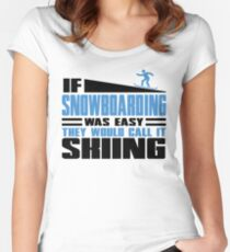 If Snowboarding was easy, they would call it Skiing Women's Fitted Scoop T-Shirt