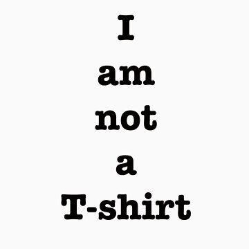 I am not a T-shirt by TimDuck