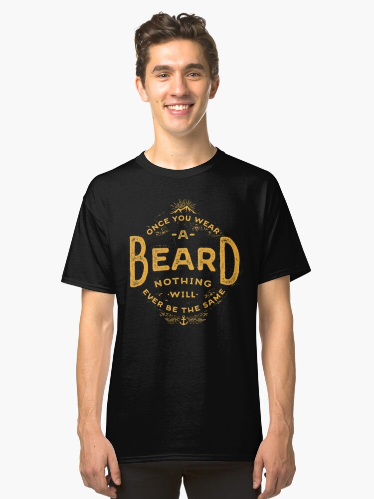 Once You Wear A Beard Nothing Will Ever Be The Same  Classic T-Shirt Front