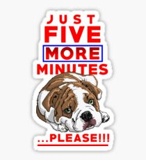 """""""JUST FIVE MORE MINUTES"""" Sticker"""