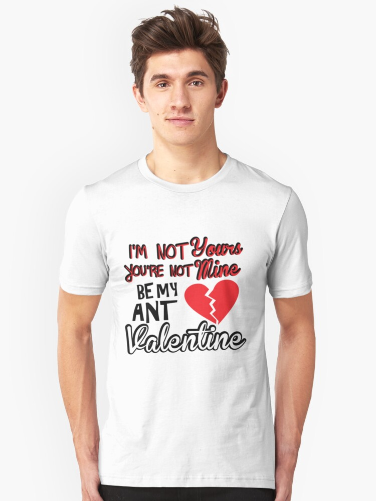 I'm not yours. You're not mine. Be my anti Valentine Unisex T-Shirt Front