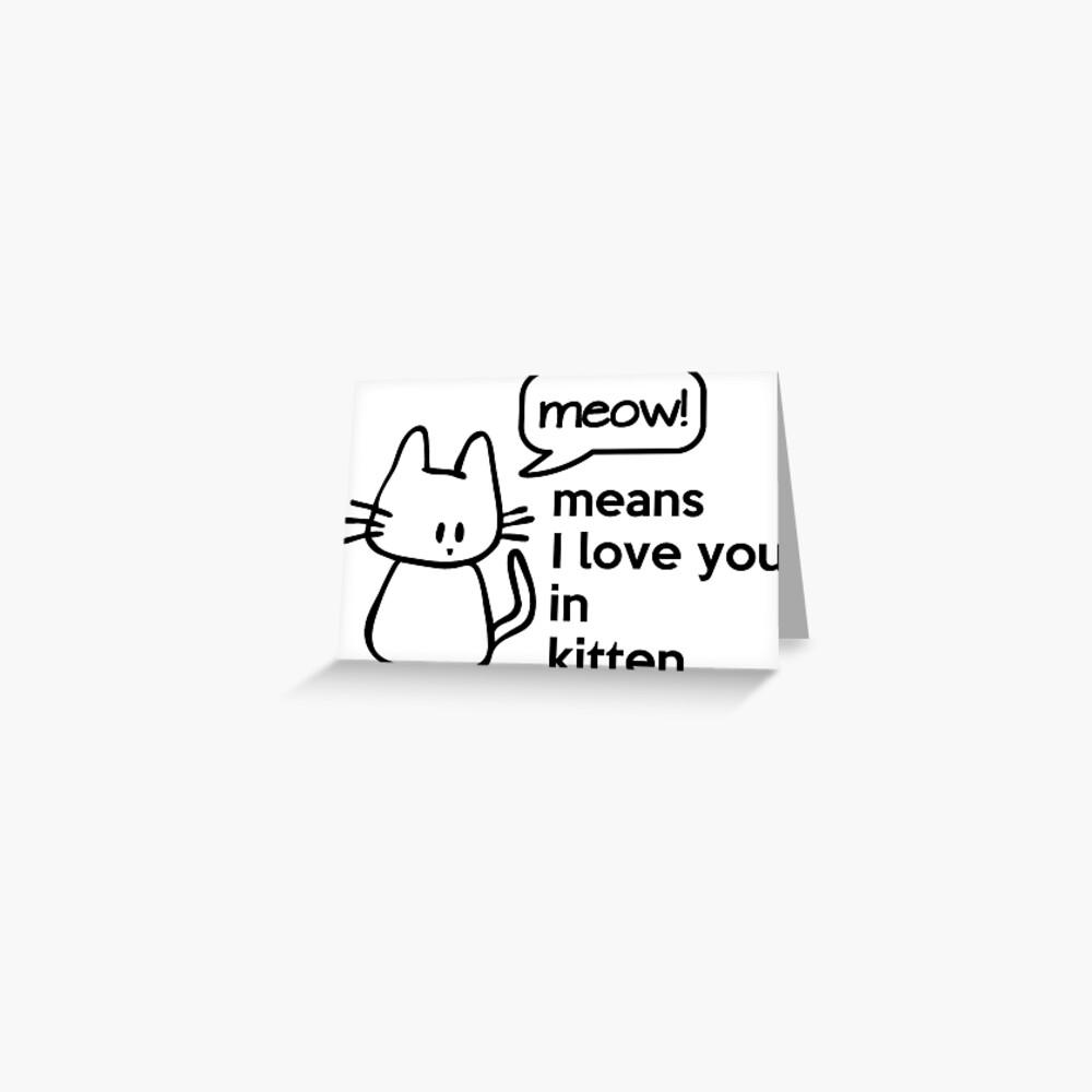 MEOW - means I love you in kitten Grußkarte