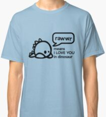 RAWWR - means I love you in dinosaur Classic T-Shirt