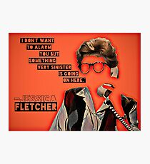 Something Very Sinister is Going On Here say Jessica Fletcher  Photographic Print