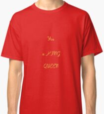 You Don't Need A King To Be A Queen  Classic T-Shirt