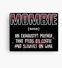 mombie an exhasted mother that feeds on coffee and survives on wine Canvas Print