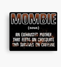 mombie an exhasted mother that feeds on chocolate and survives on caffeine Canvas Print