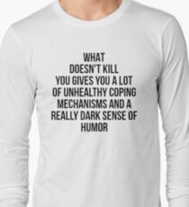 What Doesn't Kill You... Long Sleeve T-Shirt