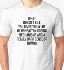 What Doesn't Kill You... Unisex T-Shirt