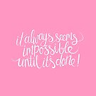 impossible + possible (pink) by hannahison