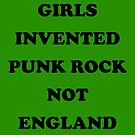 Girls Invented Punk Rock Not England  by fishbiscuit