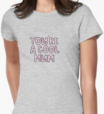 You're a cool mum Womens Fitted T-Shirt
