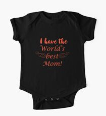 I Have The World's Best Mom One Piece - Short Sleeve