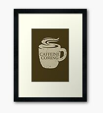 Caffeine is Coming Framed Print