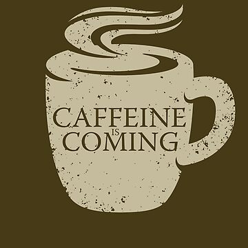 Caffeine is Coming by GEEKsomniac