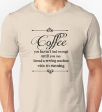 Coffee Sewing Machine quote Unisex T-Shirt
