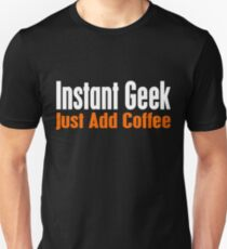Instant Geek Just Add Coffee Unisex T-Shirt