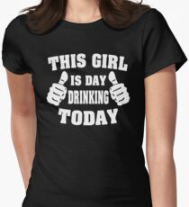 This Girl Is Day Drinking Today Womens Fitted T-Shirt