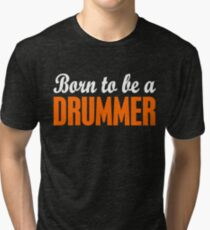 Born To Be A Drummer Tri-blend T-Shirt
