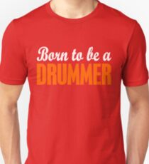 Born To Be A Drummer Unisex T-Shirt