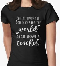She Believed She Could Change The World So She Became A Teacher Womens Fitted T-Shirt