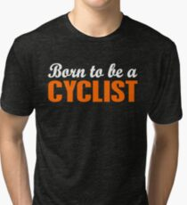 Born To Be A Cyclist Tri-blend T-Shirt