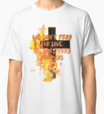 We don't pray for love, we just pray for cars Classic T-Shirt