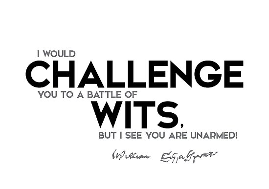 Battle of wits you are unarmed shakespeare by razvandrc